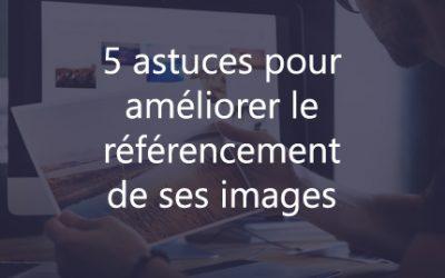 5 astuces pour améliorer le référencement de ses images