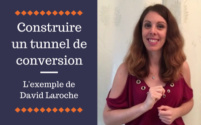Comment construire un tunnel de conversion : l'exemple de David Laroche